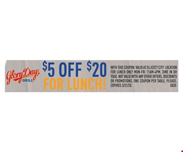 $5 off $20 for lunch. With this coupon. Valid at ellicott city location for lunch only mon-fri 11am-4pm. Dine in or togo. Not valid with any other offers, discounts or promotions. One coupon per table, please. Expires03/31/20