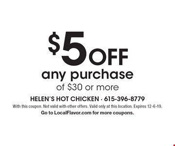 $5 off any purchase of $30 or more. With this coupon. Not valid with other offers. Valid only at this location. Expires 12-6-19. Go to LocalFlavor.com for more coupons.