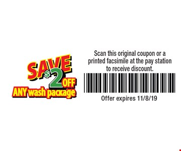 $2 Off any wash package. Scan this original coupon or a printed facsimile at the pay station to receive discount. Offer expires 11/8/19