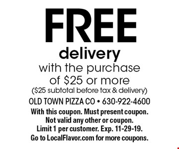 Free delivery with the purchase of $25 or more ($25 subtotal before tax & delivery). With this coupon. Must present coupon. Not valid any other or coupon. Limit 1 per customer. Exp. 11-29-19. Go to LocalFlavor.com for more coupons.