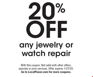 20% off any jewelry or watch repair. With this coupon. Not valid with other offers, specials or prior services. Offer expires 1/27/20. Go to LocalFlavor.com for more coupons.