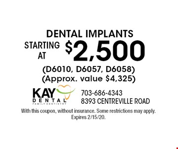 Dental Implants Starting At $2,500 (D6010, D6057, D6058 )(Approx. value $4,325). With this coupon, without insurance. Some restrictions may apply. Expires 2/15/20.