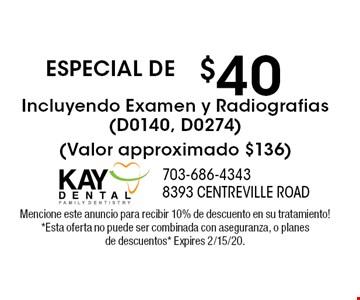 ESPECIAL DE $4 0Incluyendo Examen y Radiografias (D0140, D0274)(Valor approximado $136). Mencione este anuncio para recibir 10% de descuento en su tratamiento! *Esta oferta no puede ser combinada con aseguranza, o planes de descuentos* Expires 2/15/20.