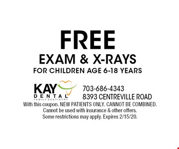 FREE EXAM & X-RAYS FOR CHILDREN AGE 6-18 YEARS. With this coupon. NEW PATIENTS ONLY. CANNOT BE COMBINED. Cannot be used with insurance & other offers. Some restrictions may apply. Expires 2/15/20.