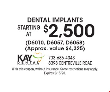 Dental implants starting at $2,500 (D6010, D6057, D6058) (Approx. value $4,325). With this coupon, without insurance. Some restrictions may apply. Expires 2/15/20.