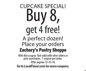 Buy 8, get 4 free! CUPCAKE SPECIAL! A perfect dozen!Place your orders. With this coupon. Not valid with other offers or prior purchases. 1 coupon per order. Offer expires 12-15-19.Go to LocalFlavor.com for more coupons.