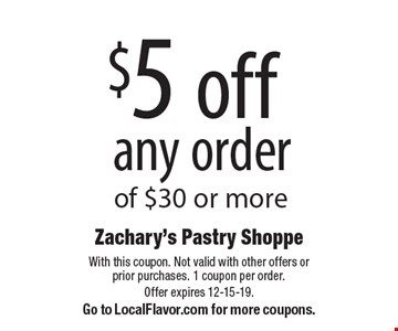 $5 off any order of $30 or more. With this coupon. Not valid with other offers or prior purchases. 1 coupon per order. Offer expires 12-15-19.Go to LocalFlavor.com for more coupons.