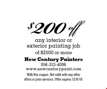 $200 off any interior or exterior painting job of $2500 or more. With this coupon. Not valid with any other offers or prior services. Offer expires 12/6/19.