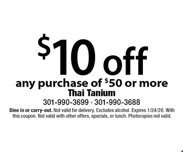 $10 off any purchase of $50 or more. Dine in or carry-out. Not valid for delivery. Excludes alcohol. Expires 1/24/20. With this coupon. Not valid with other offers, specials, or lunch. Photocopies not valid.