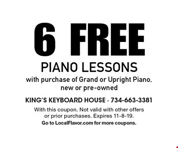 6 Free Piano Lessons with purchase of Grand or Upright Piano, new or pre-owned. With this coupon. Not valid with other offers or prior purchases. Expires 11-8-19. Go to LocalFlavor.com for more coupons.