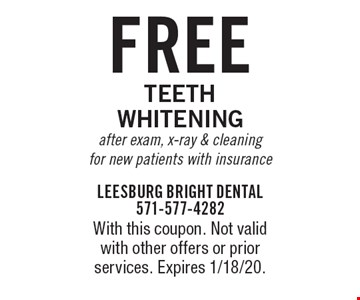 Free Teeth Whitening after exam, x-ray & cleaning for new patients with insurance. With this coupon. Not valid with other offers or prior services. Expires 1/18/20.