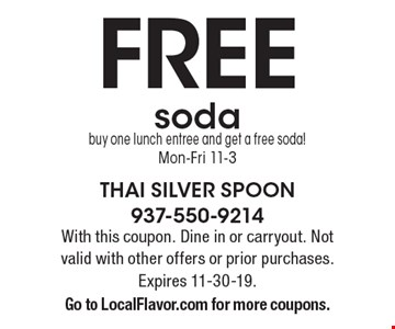 Free soda. Buy one lunch entree and get a free soda! Mon-Fri 11-3. With this coupon. Dine in or carryout. Not valid with other offers or prior purchases. Expires 11-30-19. Go to LocalFlavor.com for more coupons.