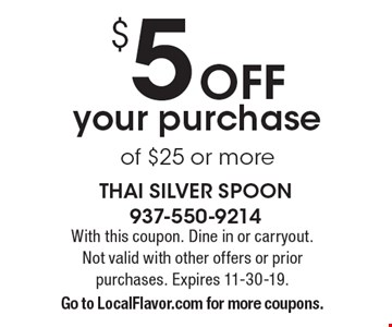 $5 off your purchase of $25 or more. With this coupon. Dine in or carryout. Not valid with other offers or prior purchases. Expires 11-30-19. Go to LocalFlavor.com for more coupons.