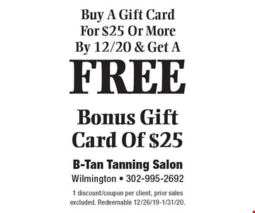 Buy A Gift Card For $25 Or More By 12/20 & Get A FREE Bonus Gift Card Of $25. 1 discount/coupon per client, prior sales excluded. Redeemable 12/26/19-1/31/20.