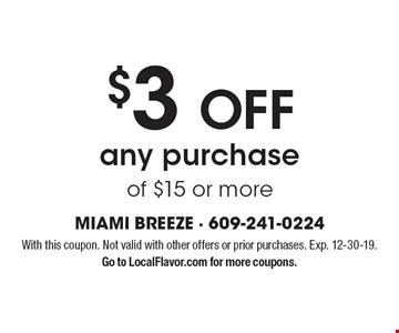 $3OFF any purchase of $15 or more. With this coupon. Not valid with other offers or prior purchases. Exp. 12-30-19. Go to LocalFlavor.com for more coupons.
