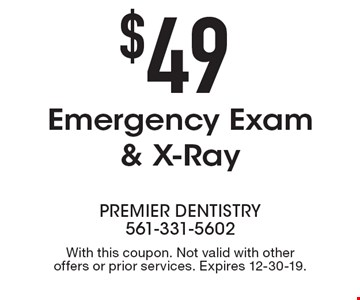 $49 Emergency Exam & X-Ray. With this coupon. Not valid with other offers or prior services. Expires 12-30-19.