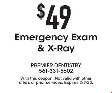 $49 Emergency Exam & X-Ray. With this coupon. Not valid with other offers or prior services. Expires 2/3/20.