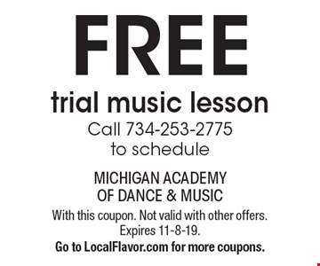 Free trial music lesson Call 734-253-2775 to schedule. With this coupon. Not valid with other offers. Expires 11-8-19. Go to LocalFlavor.com for more coupons.