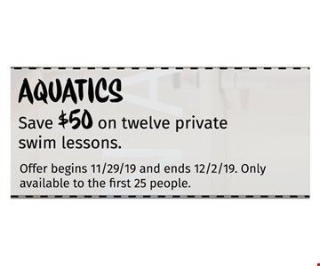 Save $50 on twelve private swim lessons.Only available to the first 25 people. Offer begins 11/29/19 and ends 12/02/19