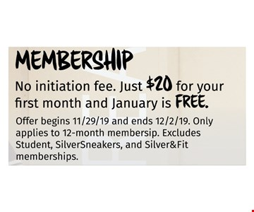No initiation fee. Just $20 for your first month and January is FREE.Excludes Student, SilverSneakers and Silver&Fit memberships. Offer begins 11/29/19 and ends 12/02/19 Only applies to 12-month membership.