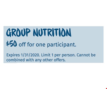 Group Nutrition $50 off for one participant Expires 01/31/20. Limit 1 per person. Cannot be combined with any other offers.