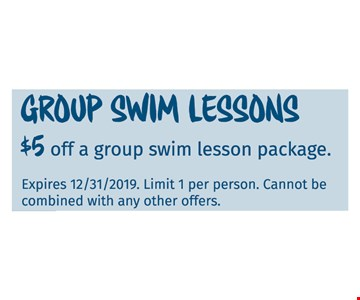 Group swim lessons $5 off a group swim lesson package Expires 12/31/19. Limit 1 per person. Cannot be combined with any other offers.