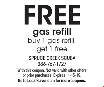 Free gas refill. Buy 1 gas refill, get 1 free. With this coupon. Not valid with other offers or prior purchases. Expires 11-15-19. Go to LocalFlavor.com for more coupons.