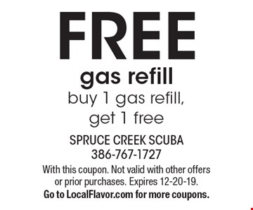 Free gas refill. Buy 1 gas refill, get 1 free. With this coupon. Not valid with other offers or prior purchases. Expires 12-20-19. Go to LocalFlavor.com for more coupons.