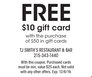 Free $10 gift card with the purchase of $50 in gift cards. With this coupon. Purchased cards must be min. value $25 each. Not valid with any other offers. Exp. 12/6/19.