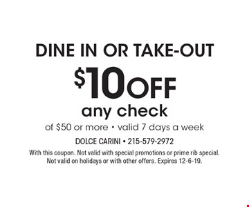 Dine In Or Take-Out $10 off any check of $50 or more - valid 7 days a week. With this coupon. Not valid with special promotions or prime rib special.Not valid on holidays or with other offers. Expires 12-6-19.
