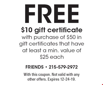 Free $10 gift certificate with purchase of $50 in gift certificates that have at least a min. value of $25 each. With this coupon. Not valid with any other offers. Expires 12-24-19.