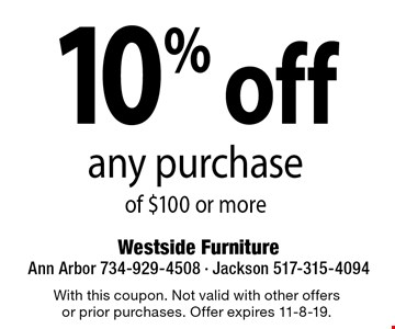 10% off any purchase of $100 or more. With this coupon. Not valid with other offersor prior purchases. Offer expires 11-8-19.
