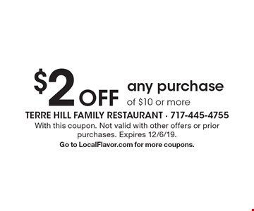 $2 off any purchase of $10 or more. With this coupon. Not valid with other offers or prior purchases. Expires 12/6/19. Go to LocalFlavor.com for more coupons.