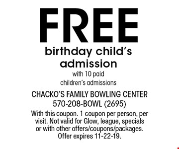 Free birthday child's admission with 10 paid children's admissions. With this coupon. 1 coupon per person, per visit. Not valid for Glow, league, specials or with other offers/coupons/packages. Offer expires 11-22-19.