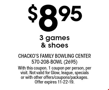 $8.95 3 games & shoes. With this coupon. 1 coupon per person, per visit. Not valid for Glow, league, specials or with other offers/coupons/packages. Offer expires 11-22-19.