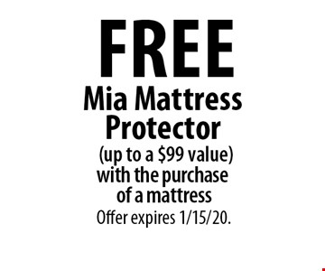 Free Mia Mattress Protector (up to a $99 value) with the purchase of a mattress. Offer expires 1/15/20.