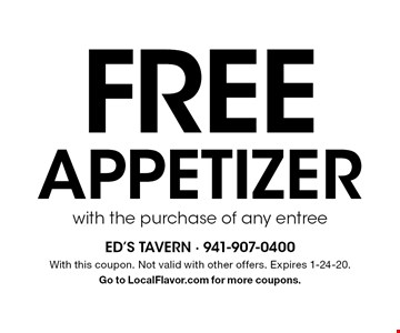 Free appetizer with the purchase of any entree. With this coupon. Not valid with other offers. Expires 1-24-20. Go to LocalFlavor.com for more coupons.