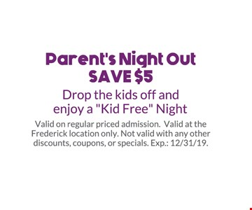 Parent's Night Out Save $5. Drop the kids off and enjoy a