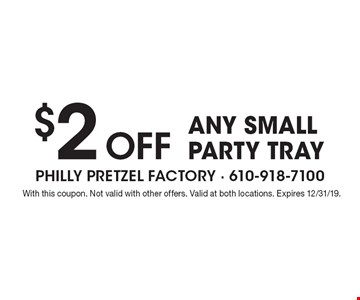 $2 Off any small party tray. With this coupon. Not valid with other offers. Valid at both locations. Expires 12/31/19.