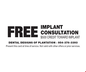 Free implant consultation. $500 credit toward implant. Present this card at time of service. Not valid with other offers or prior services.