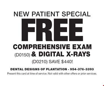 New Patient Special Free Comprehensive Exam (D0150) & Digital X-Rays (D0210) Save $440! Present this card at time of service. Not valid with other offers or prior services.