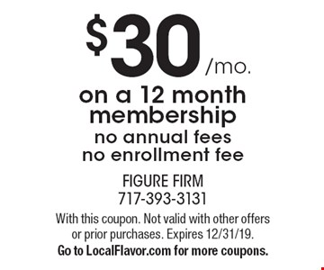 $30 /mo. on a 12 month membership, no annual fees, no enrollment fee. With this coupon. Not valid with other offers or prior purchases. Expires 12/31/19. Go to LocalFlavor.com for more coupons.