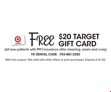 Free $20 Target Gift Card. With this coupon. Not valid with other offers or prior purchases. Expires 3-31-20.