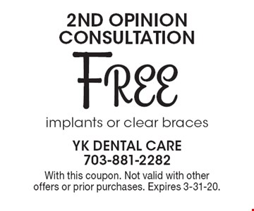Free 2nd opinion consultation: implants or clear braces. With this coupon. Not valid with other offers or prior purchases. Expires 3-31-20.