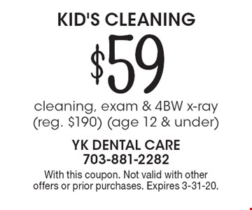 $59 Kid's Cleaning: cleaning, exam & 4BW x-ray (reg. $190) (age 12 & under). With this coupon. Not valid with other offers or prior purchases. Expires 3-31-20.