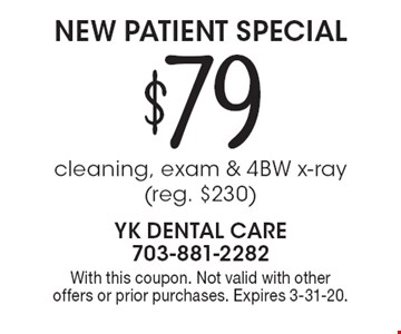 $79 New Patient Special: cleaning, exam & 4BW x-ray (reg. $230). With this coupon. Not valid with other offers or prior purchases. Expires 3-31-20.