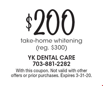 $200 take-home whitening (reg. $300). With this coupon. Not valid with other offers or prior purchases. Expires 3-31-20.