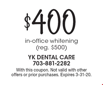 $400 in-office whitening (reg. $500). With this coupon. Not valid with other offers or prior purchases. Expires 3-31-20.
