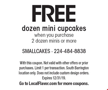 FREE dozen mini cupcakes when you purchase 2 dozen minis or more. With this coupon. Not valid with other offers or prior purchases. Limit 1 per transaction. South Barrington location only. Does not include custom design orders. Expires 12/31/19.Go to LocalFlavor.com for more coupons.