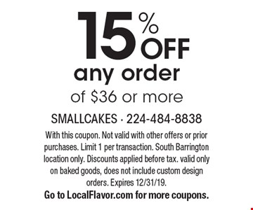 15% OFF any order of $36 or more. With this coupon. Not valid with other offers or prior purchases. Limit 1 per transaction. South Barrington location only. Discounts applied before tax. valid only on baked goods, does not include custom design orders. Expires 12/31/19.Go to LocalFlavor.com for more coupons.